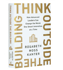Cover art for Rosabeth Moss Kanter's Think Outside the Building: How Advanced Leaders Can Change the World One Smart Innovation at a Time