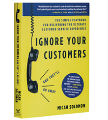 Cover art for Micah Solomon's Ignore Your Customers (and They'll Go Away(: The Simple Playbook for Delivering the Ultimate Customer Service Experience