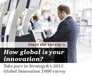 HOW GLOBAL IS YOUR INNOVATION? Take part in Strategy&'s 2015 Global Innovation 1000 survey.