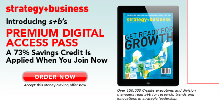 strategy+business -- Introducing s+b's Premium Digital Access Pass. A 73% Savings Credit Is Applied When You Join Now